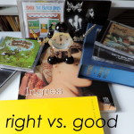 Right vs. Good – a rambling digression about the arts